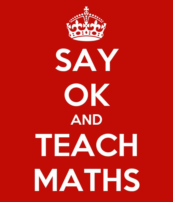 SAY OK AND TEACH MATHS