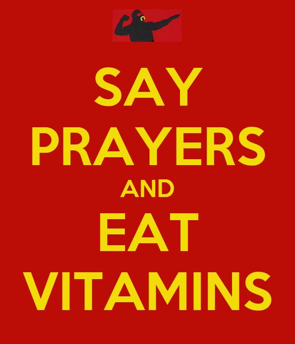 SAY PRAYERS AND EAT VITAMINS