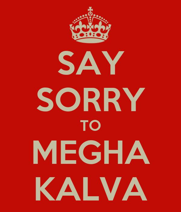 SAY SORRY TO MEGHA KALVA