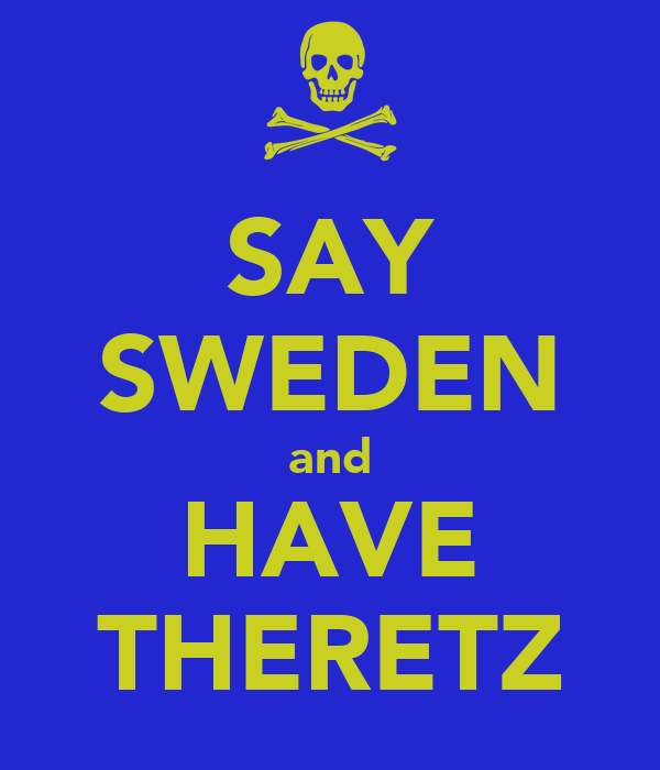 SAY SWEDEN and HAVE THERETZ