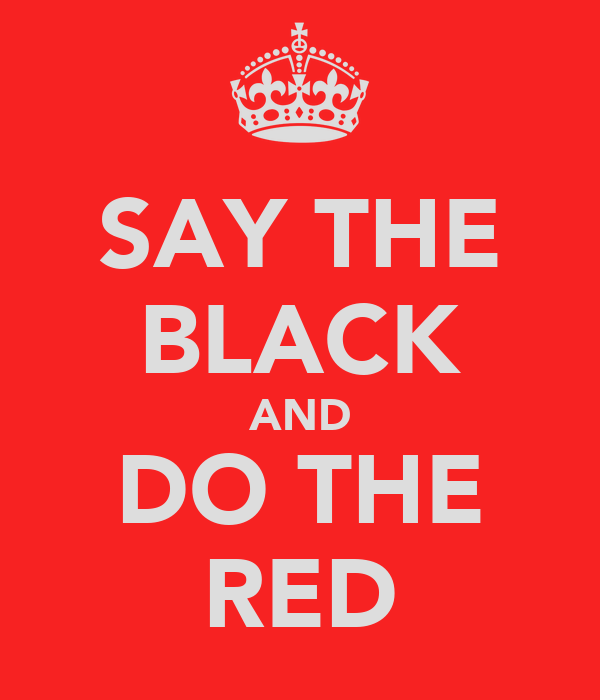 SAY THE BLACK AND DO THE RED