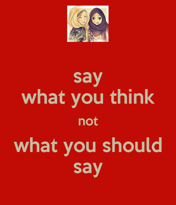 say what you think not what you should say