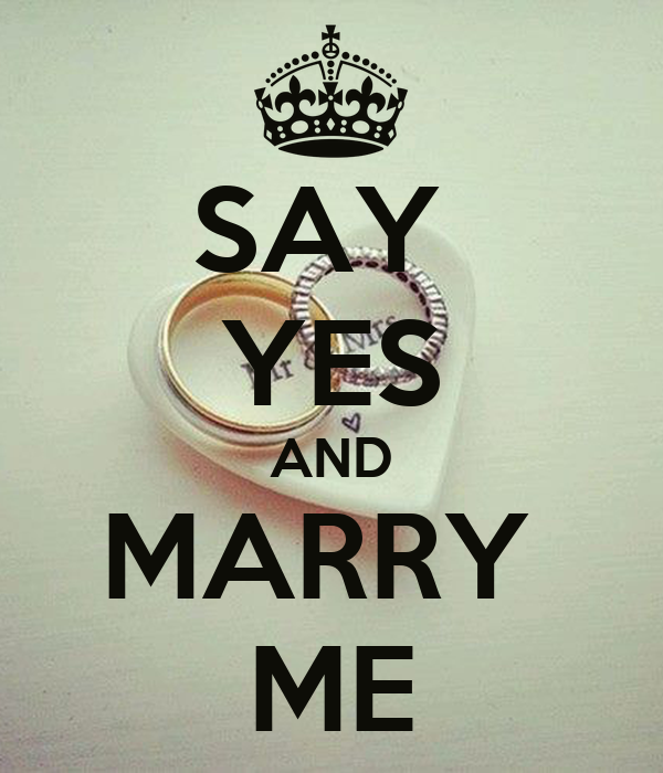 SAY  YES AND MARRY  ME