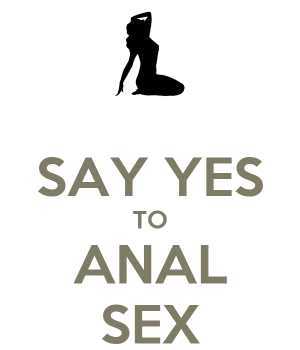 SAY YES TO ANAL SEX