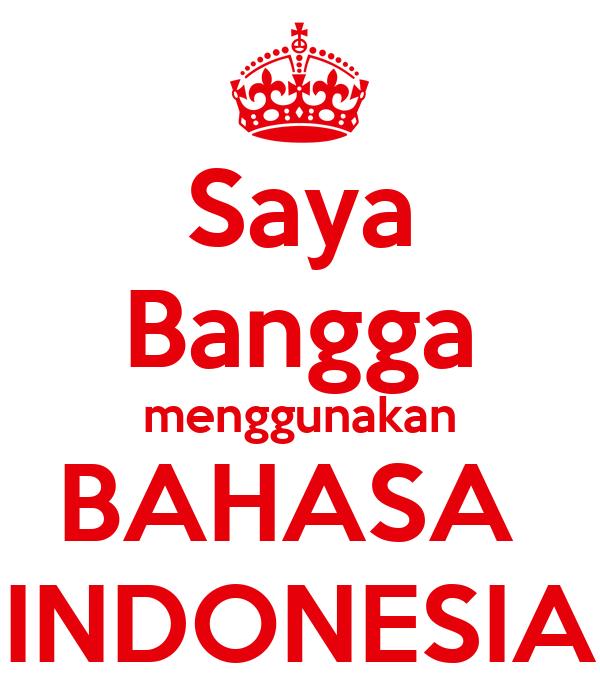 Saya Bangga menggunakan BAHASA  INDONESIA
