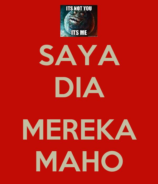 SAYA DIA  MEREKA MAHO
