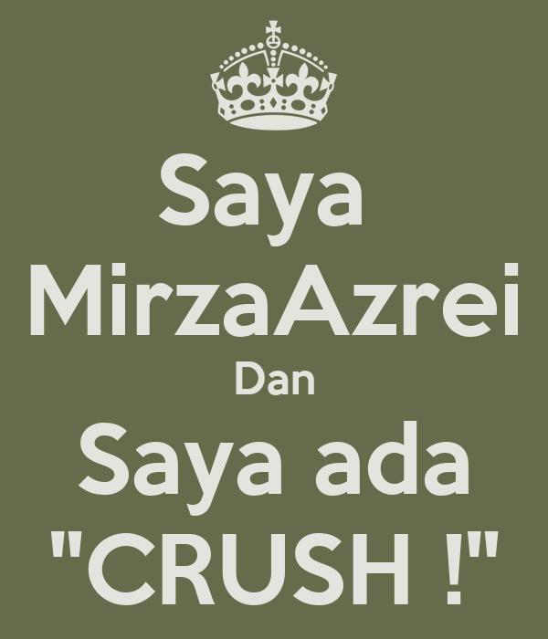 "Saya  MirzaAzrei Dan Saya ada ""CRUSH !"""