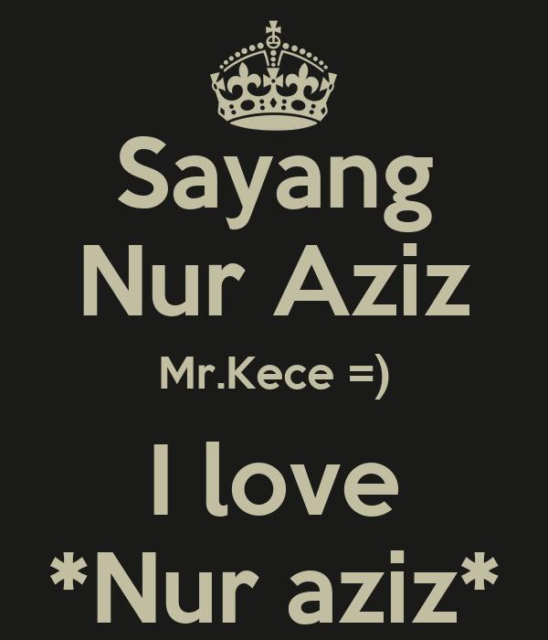 Sayang Nur Aziz Mr.Kece =) I love *Nur aziz*