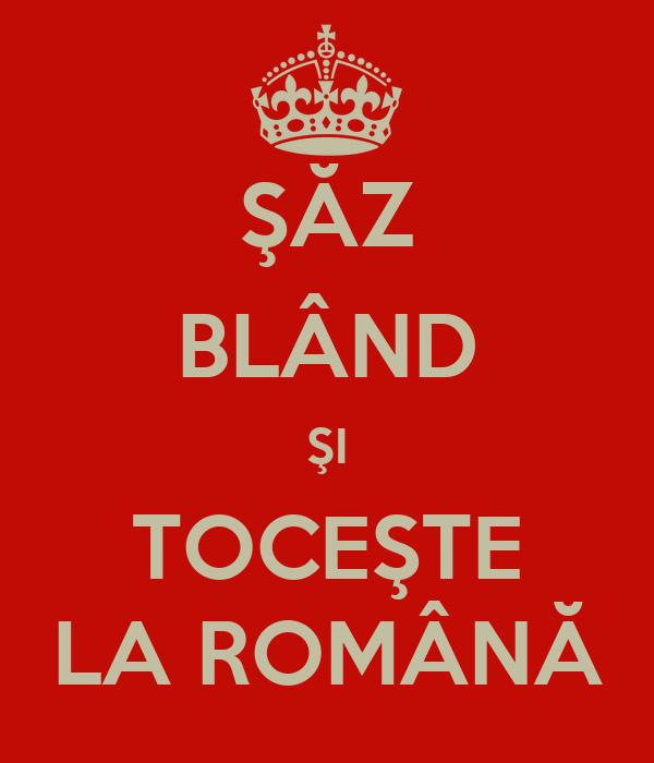 ŞĂZ BLÂND ŞI TOCEŞTE LA ROMÂNĂ