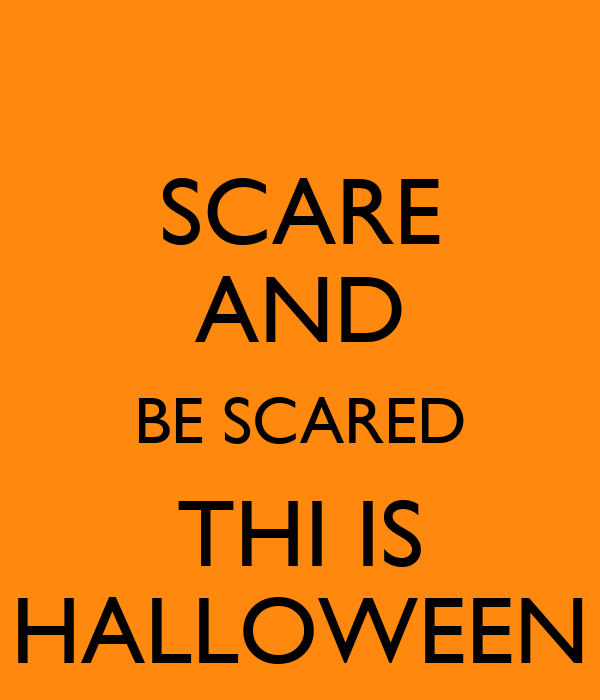 SCARE AND BE SCARED THI IS HALLOWEEN