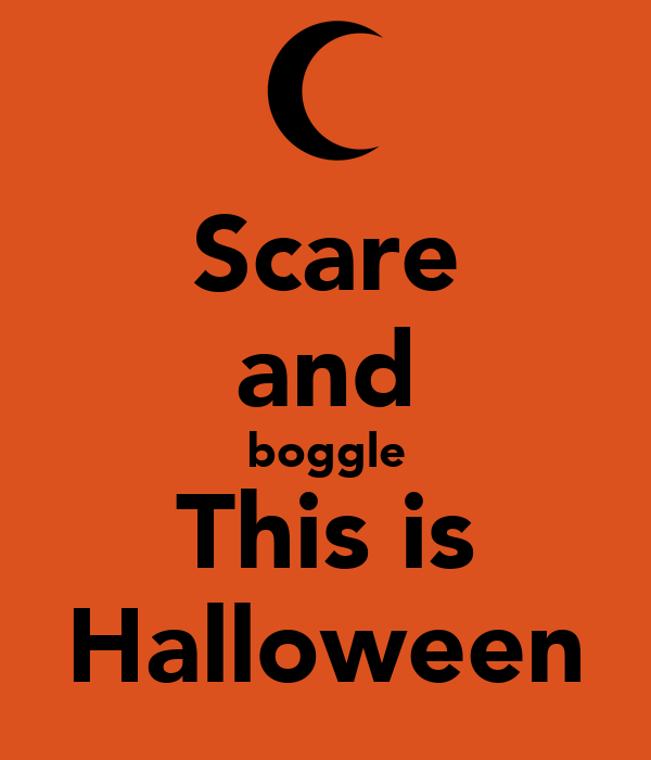 Scare and boggle This is Halloween