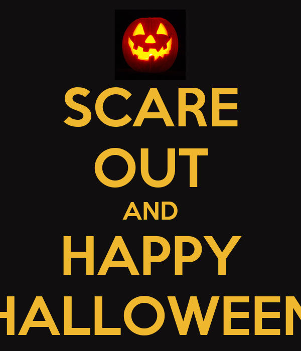 SCARE OUT AND HAPPY HALLOWEEN