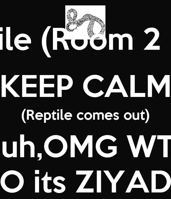 Scary Reptile (Room 2 Lights Off)) KEEP CALM (Reptile comes out) Huh,OMG WTF O its ZIYAD