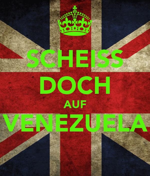 SCHEISS DOCH AUF VENEZUELA