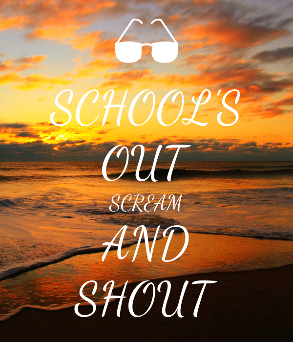 SCHOOL'S OUT SCREAM AND SHOUT