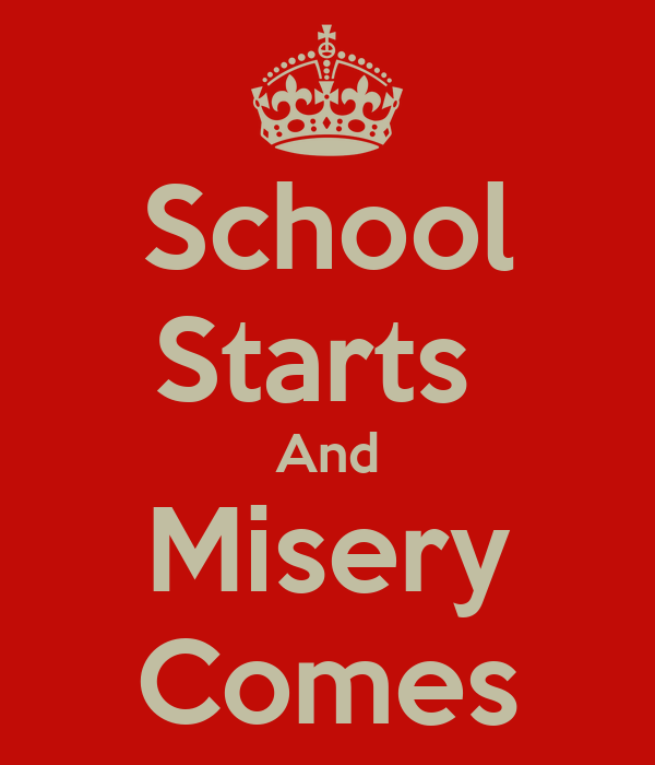 School Starts  And Misery Comes