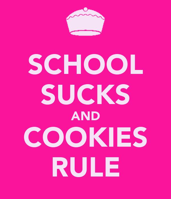 SCHOOL SUCKS AND COOKIES RULE