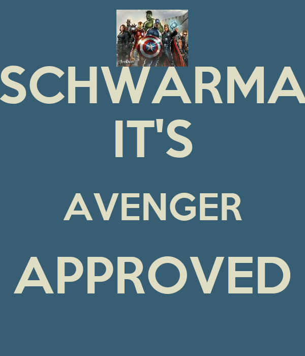 SCHWARMA IT'S AVENGER APPROVED