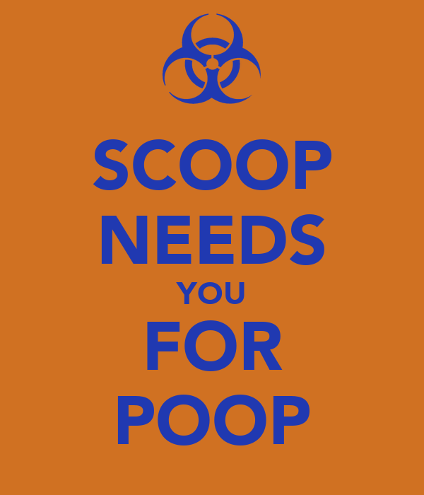 SCOOP NEEDS YOU FOR POOP