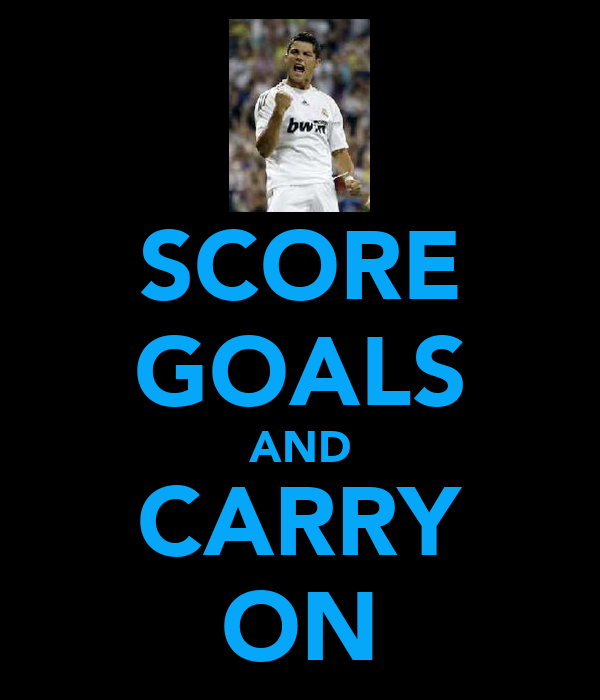SCORE GOALS AND CARRY ON