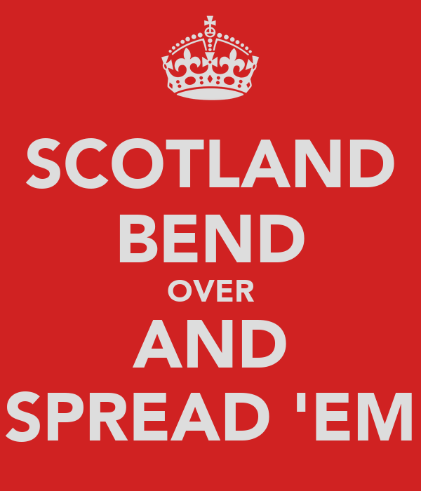 SCOTLAND BEND OVER AND SPREAD 'EM