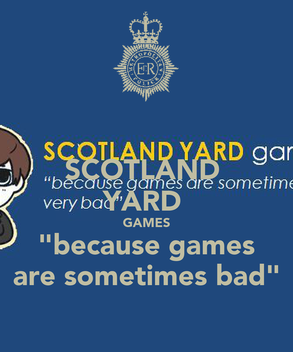 "SCOTLAND  YARD  GAMES ""because games are sometimes bad"""