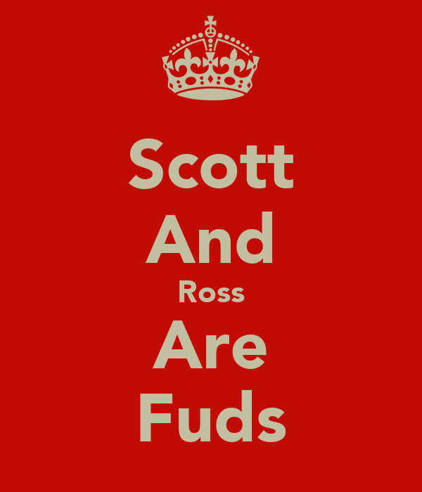 Scott And Ross Are Fuds