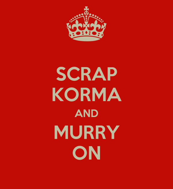 SCRAP KORMA AND MURRY ON