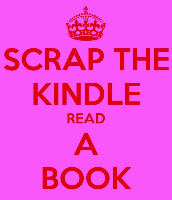 SCRAP THE KINDLE READ A BOOK