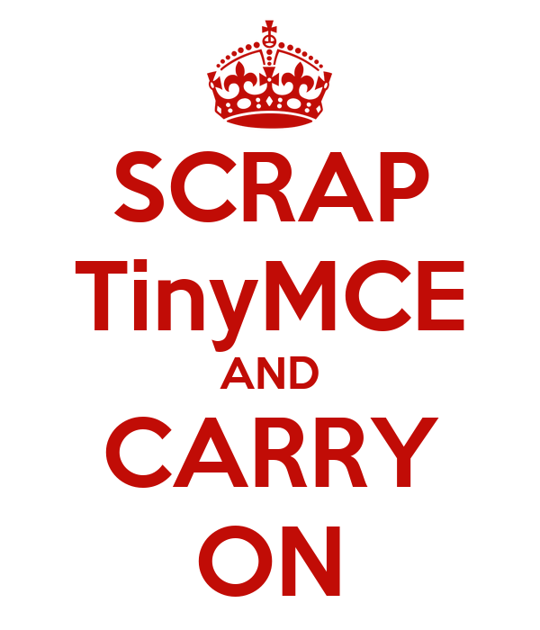 SCRAP TinyMCE AND CARRY ON