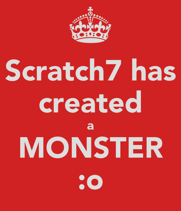 Scratch7 has created a MONSTER :o