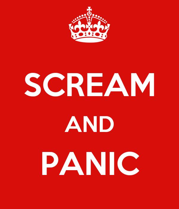SCREAM AND PANIC