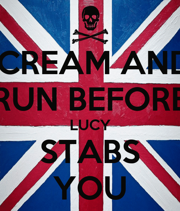 SCREAM AND  RUN BEFORE LUCY STABS YOU