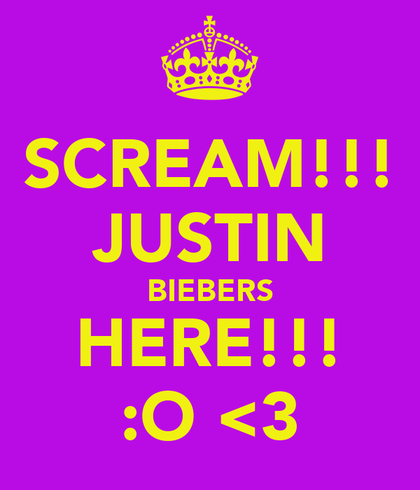 SCREAM!!! JUSTIN BIEBERS HERE!!! :O <3
