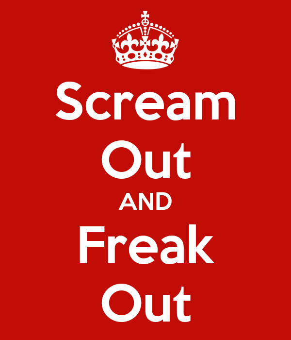 Scream Out AND Freak Out