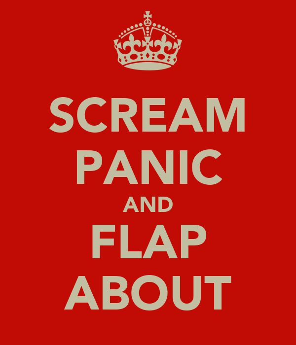SCREAM PANIC AND FLAP ABOUT