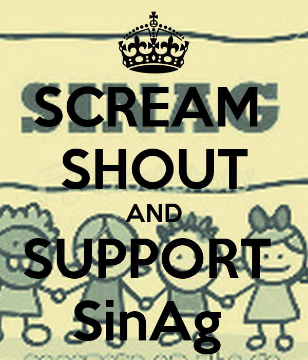 SCREAM  SHOUT AND SUPPORT  SinAg