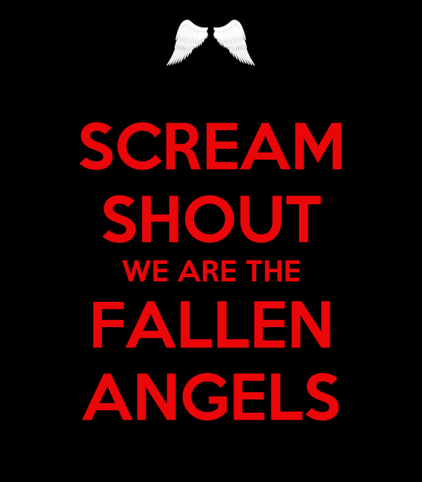 SCREAM SHOUT WE ARE THE FALLEN ANGELS