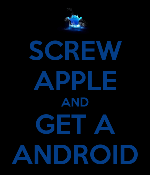 SCREW  APPLE AND GET A ANDROID