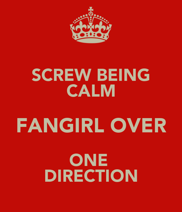 SCREW BEING CALM FANGIRL OVER ONE  DIRECTION