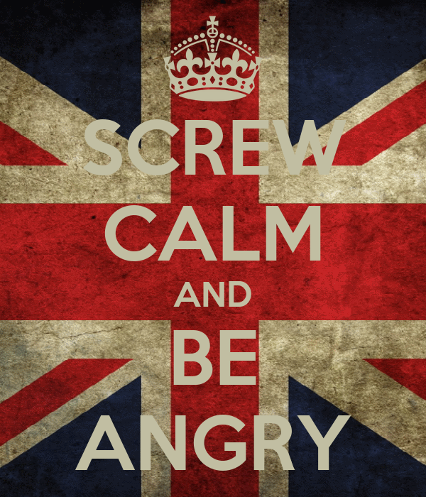 SCREW CALM AND BE ANGRY