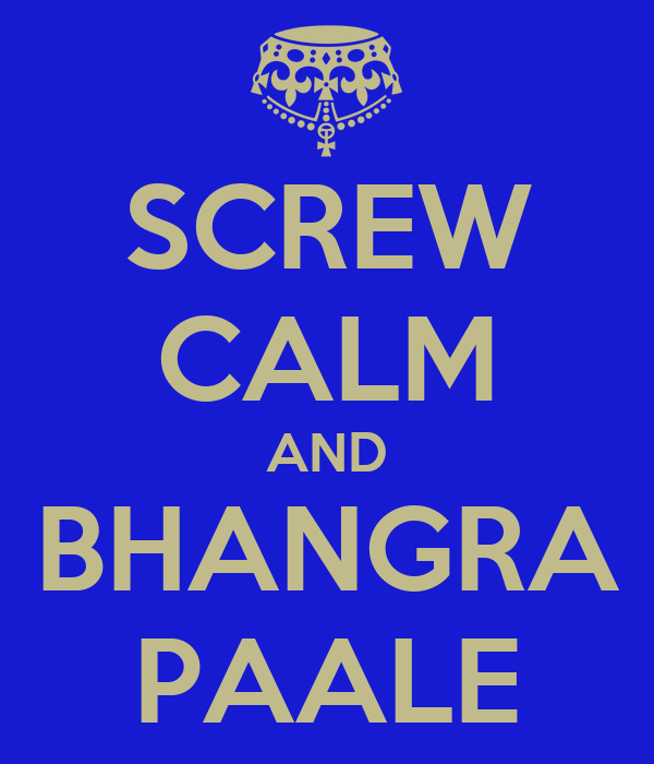 SCREW CALM AND BHANGRA PAALE