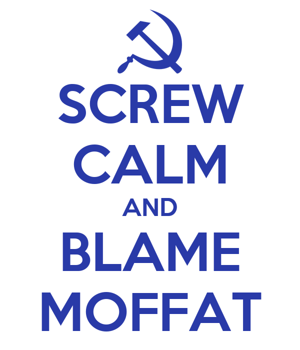 SCREW CALM AND BLAME MOFFAT