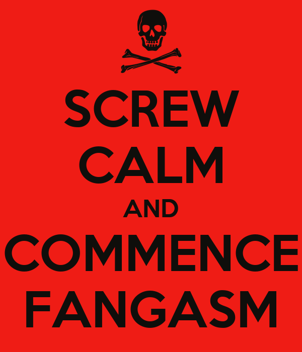 SCREW CALM AND COMMENCE FANGASM