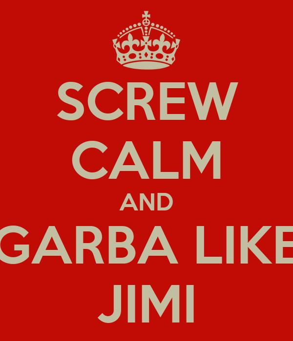 SCREW CALM AND GARBA LIKE JIMI