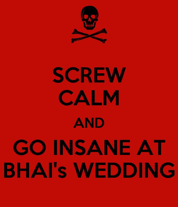 SCREW CALM AND GO INSANE AT BHAI's WEDDING