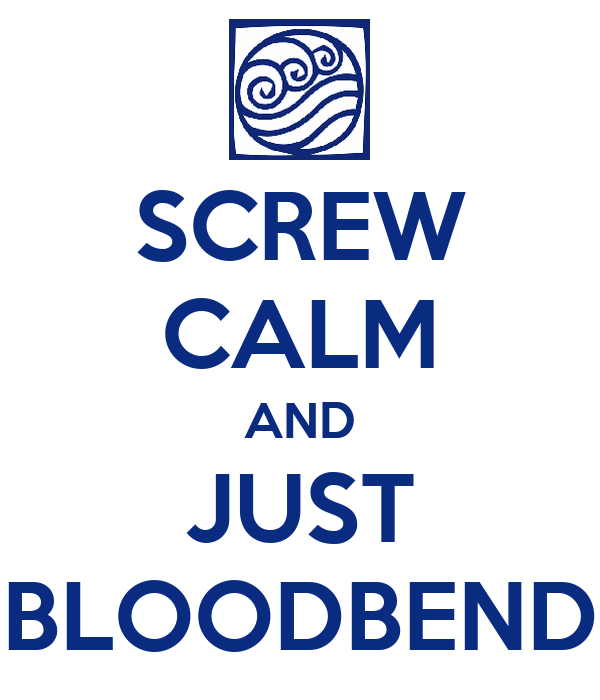 SCREW CALM AND JUST BLOODBEND