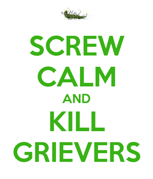 SCREW CALM AND KILL GRIEVERS