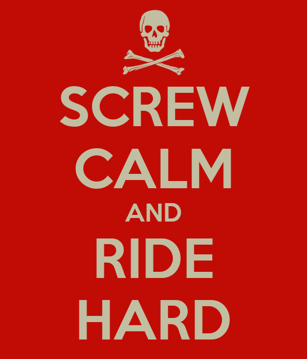 SCREW CALM AND RIDE HARD