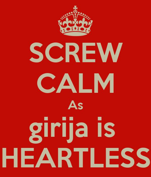 SCREW CALM As girija is  HEARTLESS
